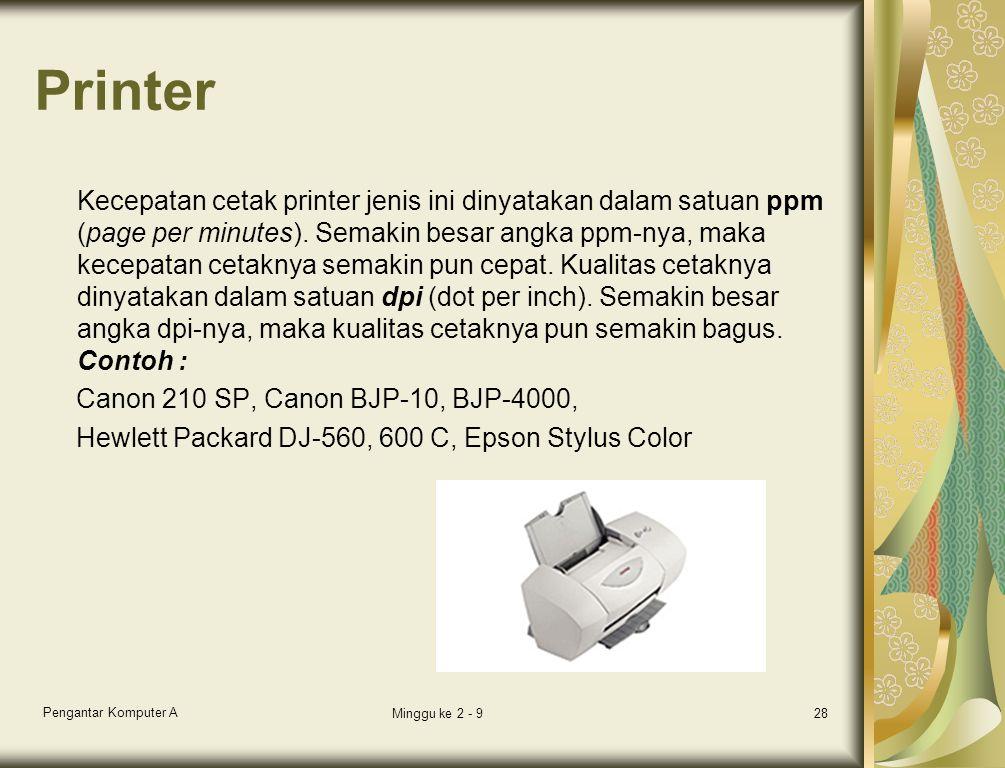 Printer Kecepatan cetak printer jenis ini dinyatakan dalam satuan ppm (page per minutes). Semakin besar angka ppm-nya, maka kecepatan cetaknya semakin