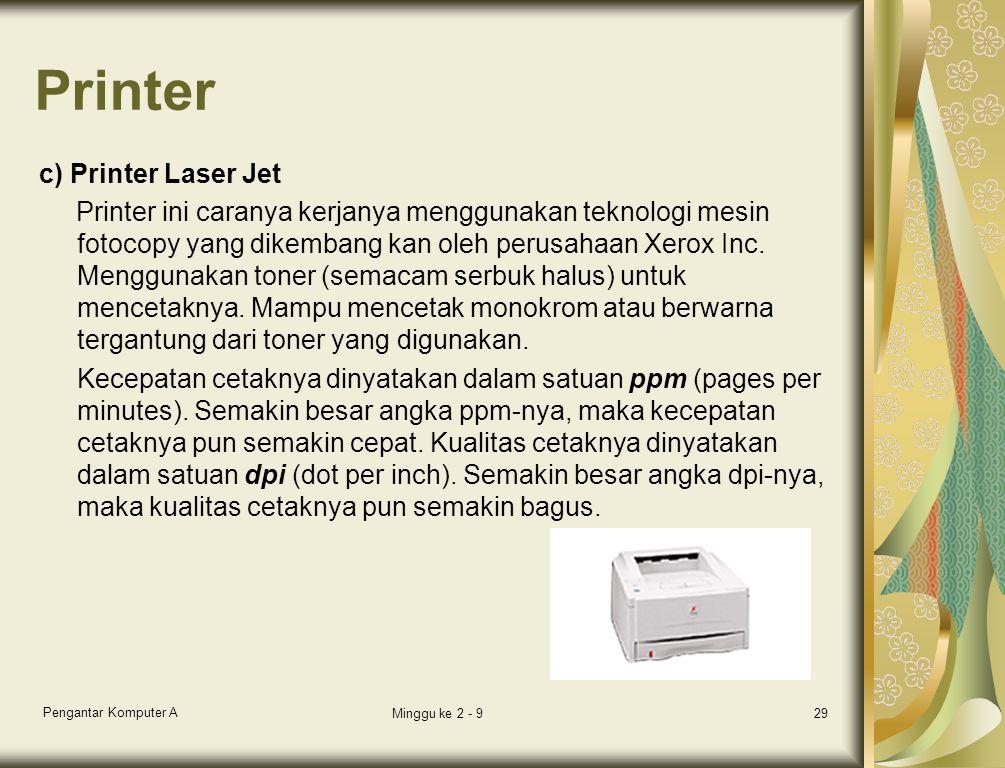 Printer c) Printer Laser Jet Printer ini caranya kerjanya menggunakan teknologi mesin fotocopy yang dikembang kan oleh perusahaan Xerox Inc. Menggunak