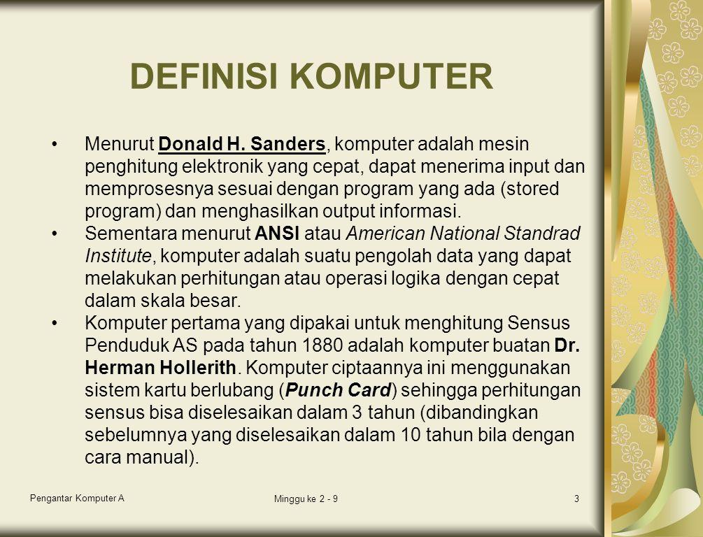 Pengantar Komputer A Minggu ke 2 - 93 DEFINISI KOMPUTER Menurut Donald H.