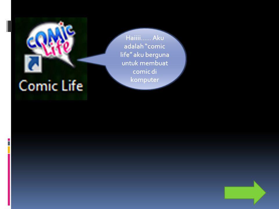 """Haiiii...... Aku adalah """"comic life"""" aku berguna untuk membuat comic di komputer"""
