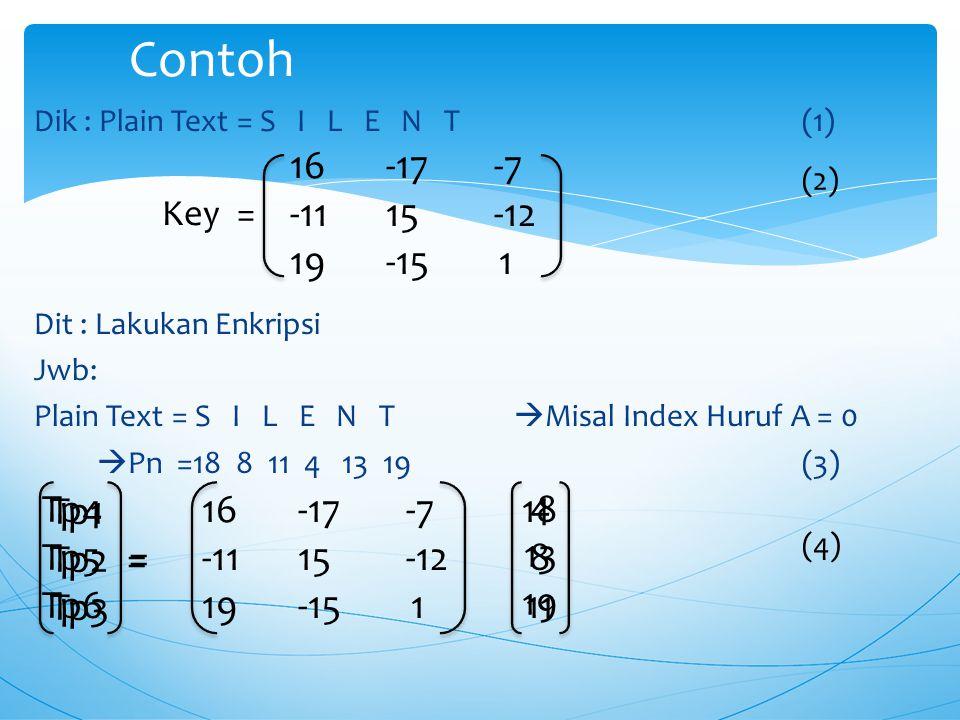Langkah-Langkah Enkripsi: 1.Tentukan Plain Text 2.Tentukan Key Dalam Bentuk Matriks 3 x 3  K 3.Ubah Plain Text Ke Bentuk Angka  P n 4.Kalikan Matrik
