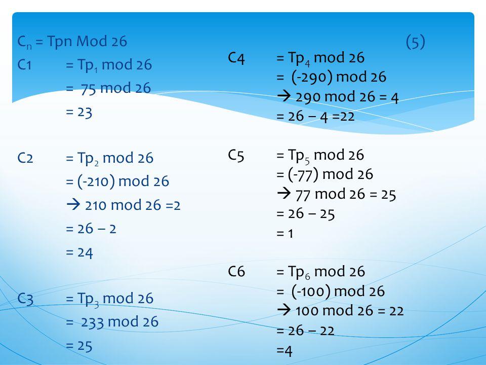Tp1= (16 * 18) + (-17*8)+(-7*11) = (288) + (-136) +(-77) = 75 Tp2= (-11 * 18) + (15*8)+(-12*11) = (-198) + (120) +(-132) = -210 Tp3= (19 * 18) + (-15*