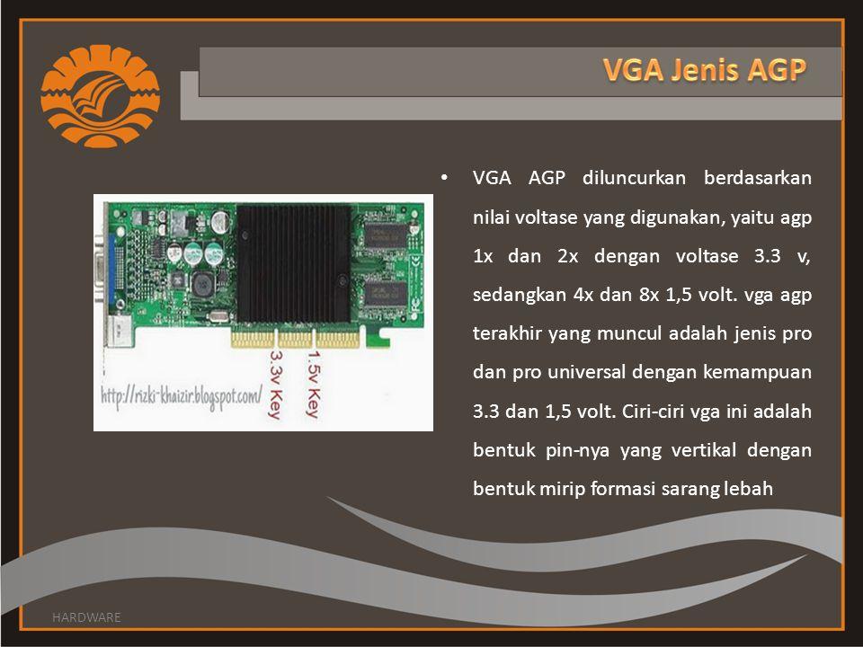 VGA AGP diluncurkan berdasarkan nilai voltase yang digunakan, yaitu agp 1x dan 2x dengan voltase 3.3 v, sedangkan 4x dan 8x 1,5 volt.