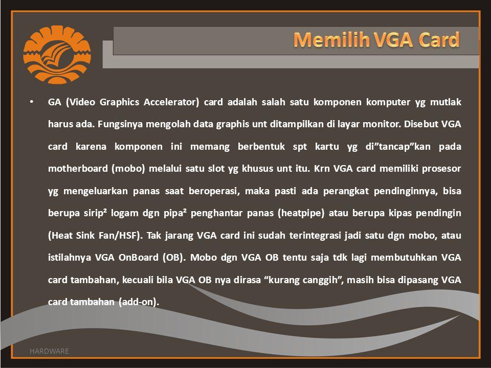 GA (Video Graphics Accelerator) card adalah salah satu komponen komputer yg mutlak harus ada.