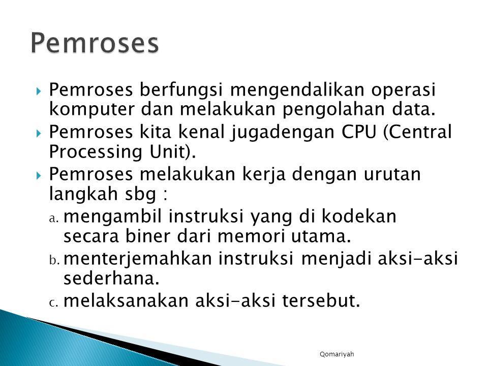  Pemroses berfungsi mengendalikan operasi komputer dan melakukan pengolahan data.