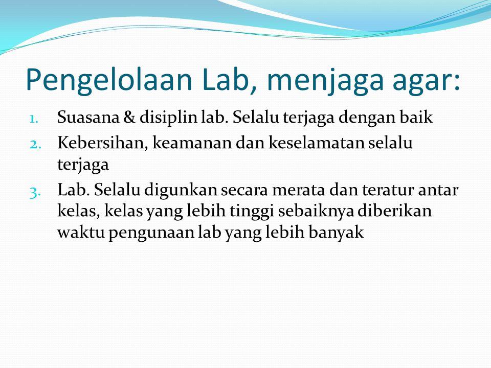 Pengelolaan Lab, menjaga agar: 1. Suasana & disiplin lab.