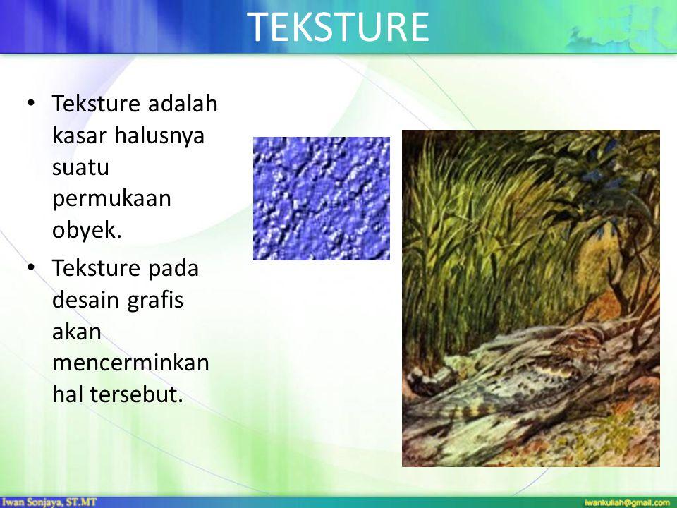 TEKSTURE Teksture adalah kasar halusnya suatu permukaan obyek. Teksture pada desain grafis akan mencerminkan hal tersebut.