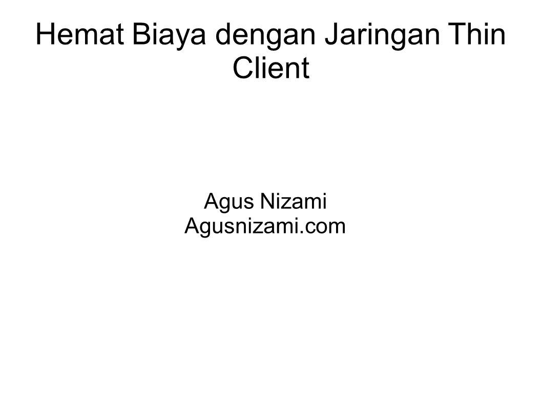 Hemat Biaya dengan Jaringan Thin Client Agus Nizami Agusnizami.com