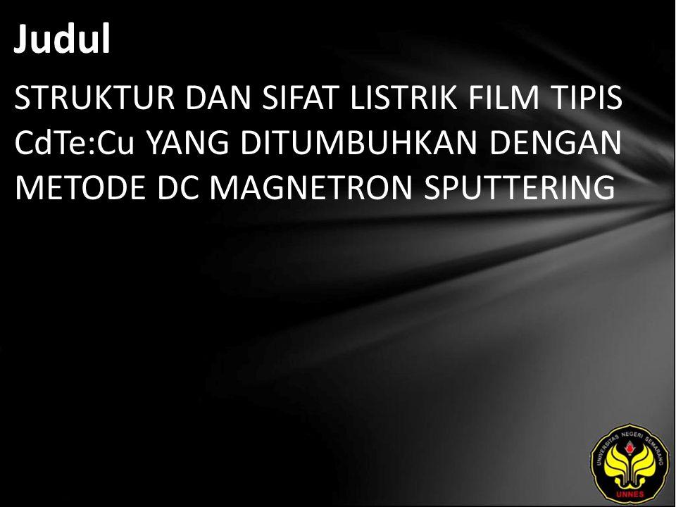 Judul STRUKTUR DAN SIFAT LISTRIK FILM TIPIS CdTe:Cu YANG DITUMBUHKAN DENGAN METODE DC MAGNETRON SPUTTERING