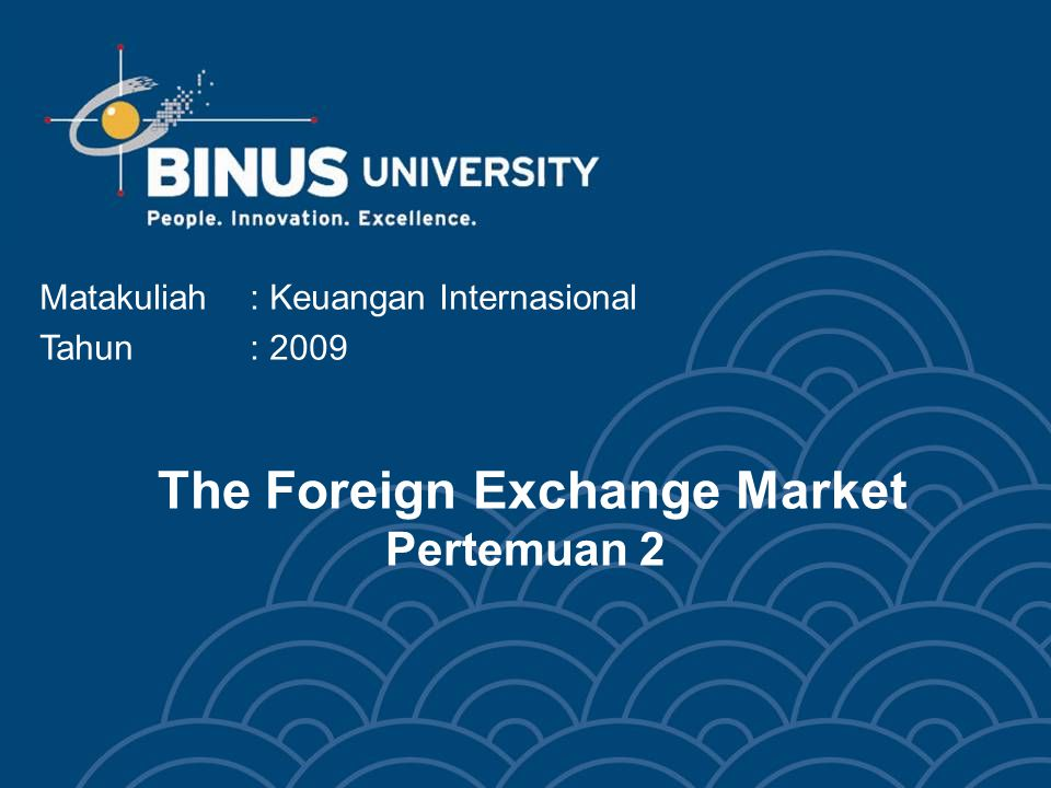 The Foreign Exchange Market Pertemuan 2 Matakuliah: Keuangan Internasional Tahun: 2009