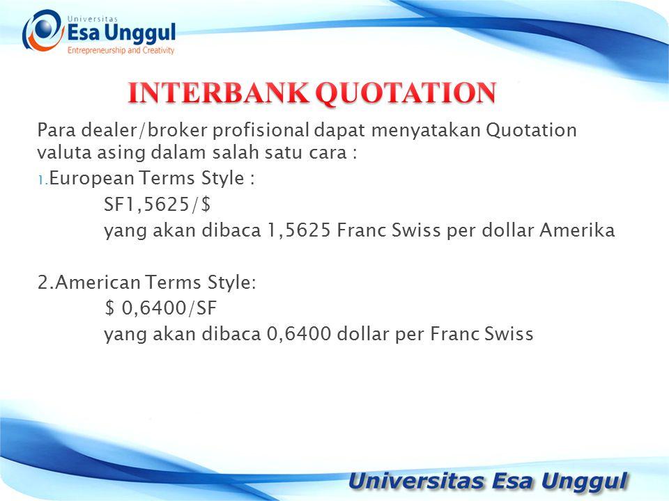 Para dealer/broker profisional dapat menyatakan Quotation valuta asing dalam salah satu cara : 1.
