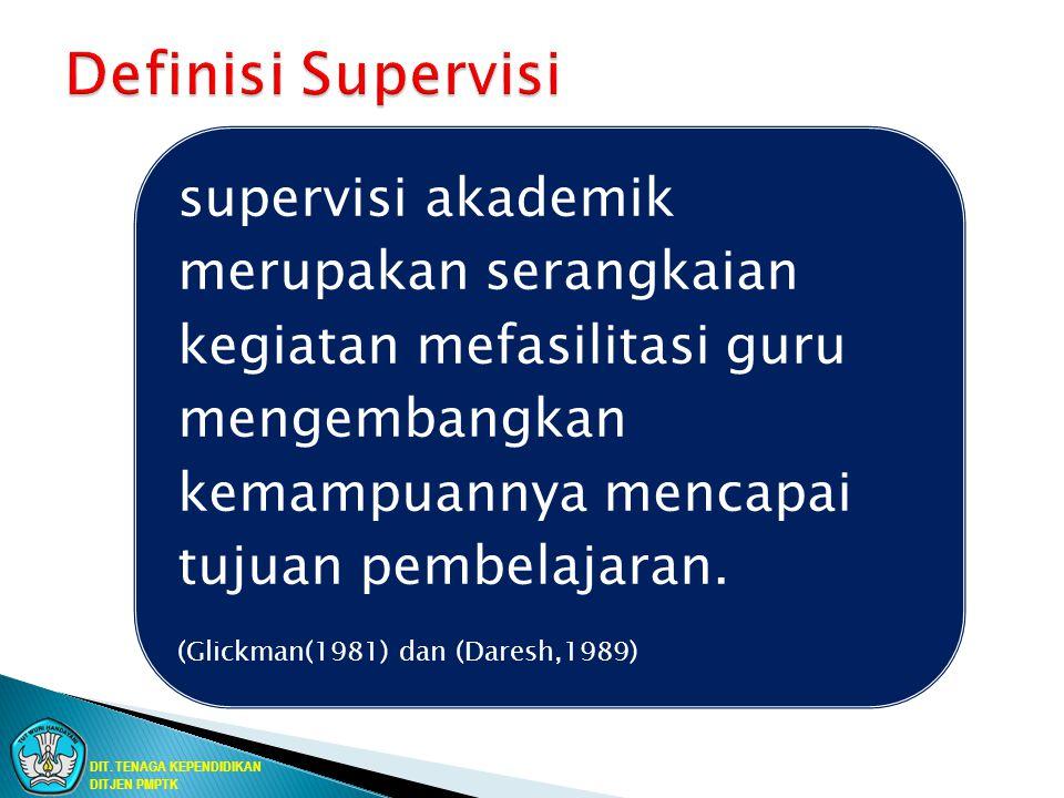 supervisi akademik merupakan serangkaian kegiatan mefasilitasi guru mengembangkan kemampuannya mencapai tujuan pembelajaran. (Glickman(1981) dan (Dare