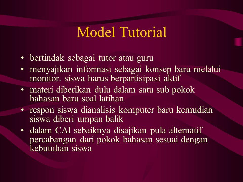 Model Tutorial bertindak sebagai tutor atau guru menyajikan informasi sebagai konsep baru melalui monitor. siswa harus berpartisipasi aktif materi dib