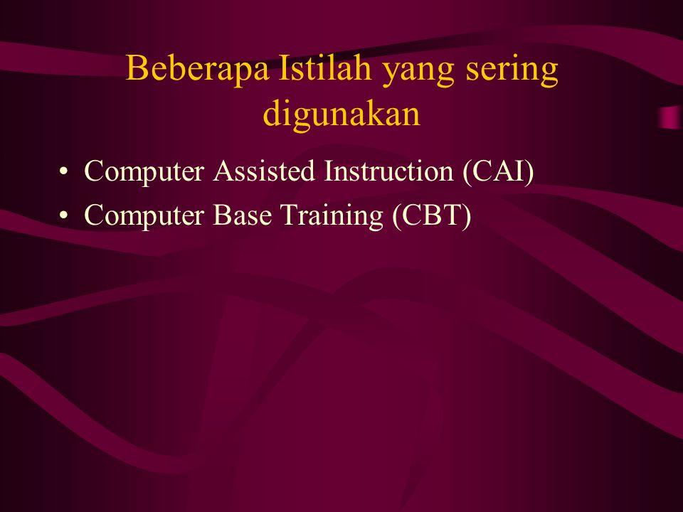 Beberapa Istilah yang sering digunakan Computer Assisted Instruction (CAI) Computer Base Training (CBT)