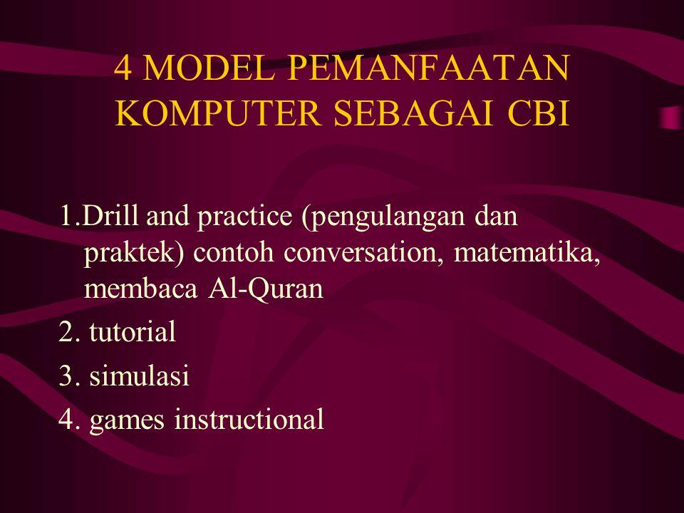 4 MODEL PEMANFAATAN KOMPUTER SEBAGAI CBI 1.Drill and practice (pengulangan dan praktek) contoh conversation, matematika, membaca Al-Quran 2. tutorial