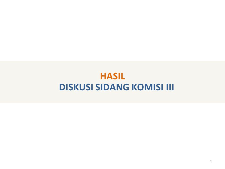 4 HASIL DISKUSI SIDANG KOMISI III
