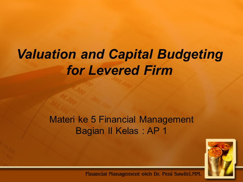 Topik Bahasan 1.Pendekatan Adjusted Present Value 2.Pendekatan Flows to Equity 3.Metode Weighted Average Cost of Capital 4.Perbandingan dari Pendekatan APV, FTE, dan WACC 5.Capital Budgeting ketika discout rate harus di estimasi 6.Contoh APV 7.Beta dan Leverage 8.Summary and Conclusions