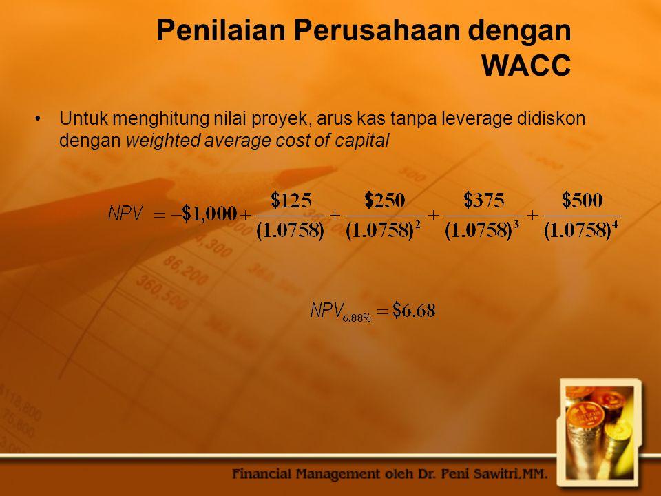 Penilaian Perusahaan dengan WACC Untuk menghitung nilai proyek, arus kas tanpa leverage didiskon dengan weighted average cost of capital
