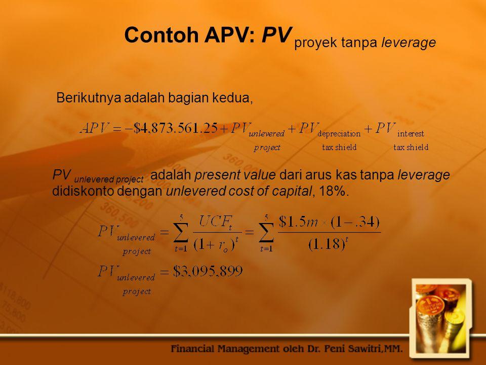 Contoh APV: PV proyek tanpa leverage PV unlevered project adalah present value dari arus kas tanpa leverage didiskonto dengan unlevered cost of capital, 18%.