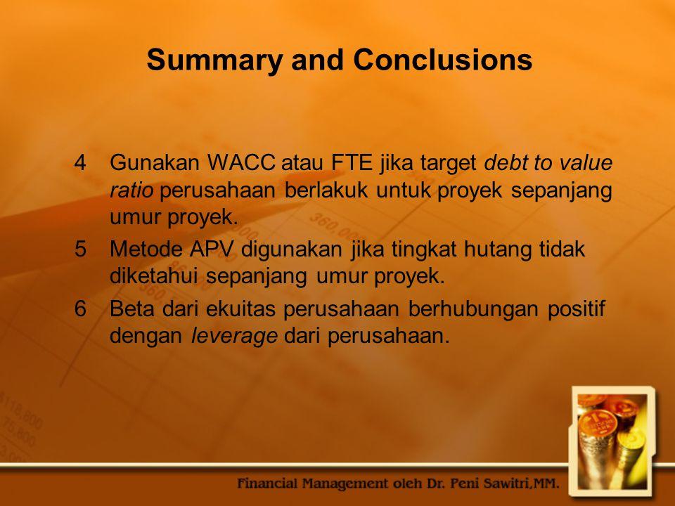 Summary and Conclusions 4Gunakan WACC atau FTE jika target debt to value ratio perusahaan berlakuk untuk proyek sepanjang umur proyek.