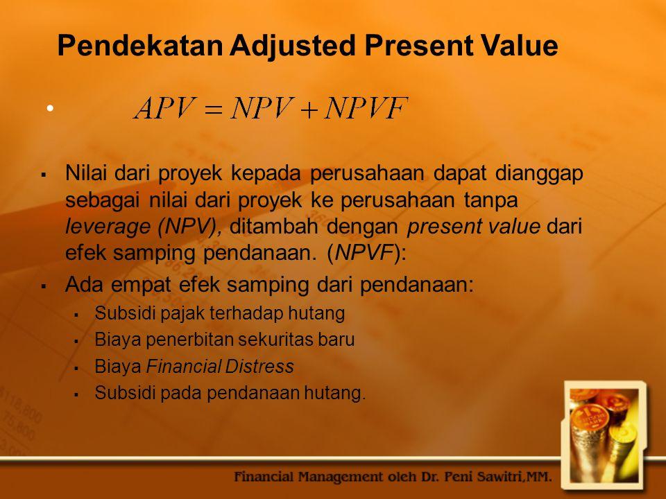 Pendekatan Adjusted Present Value  Nilai dari proyek kepada perusahaan dapat dianggap sebagai nilai dari proyek ke perusahaan tanpa leverage (NPV), ditambah dengan present value dari efek samping pendanaan.