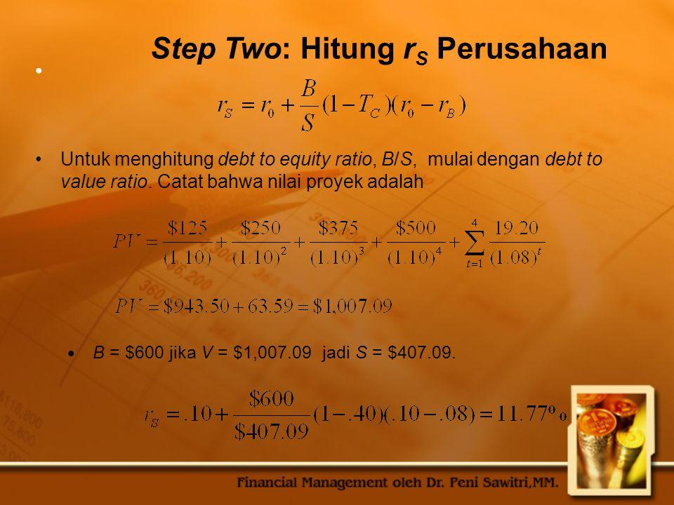 Step Two: Hitung r S Perusahaan Untuk menghitung debt to equity ratio, B/S, mulai dengan debt to value ratio.