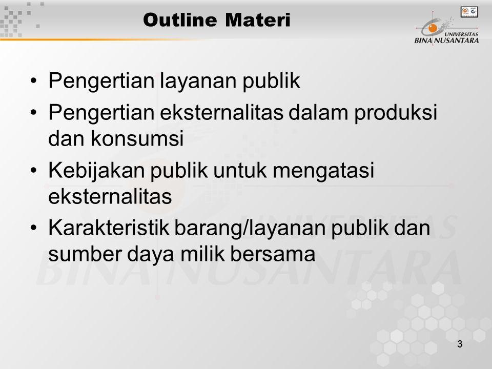 3 Outline Materi Pengertian layanan publik Pengertian eksternalitas dalam produksi dan konsumsi Kebijakan publik untuk mengatasi eksternalitas Karakte