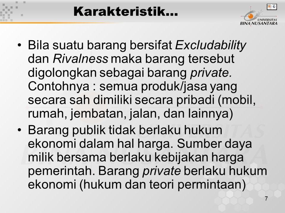 7 Karakteristik… Bila suatu barang bersifat Excludability dan Rivalness maka barang tersebut digolongkan sebagai barang private. Contohnya : semua pro