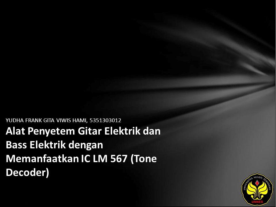 YUDHA FRANK GITA VIWIS HAMI, 5351303012 Alat Penyetem Gitar Elektrik dan Bass Elektrik dengan Memanfaatkan IC LM 567 (Tone Decoder)