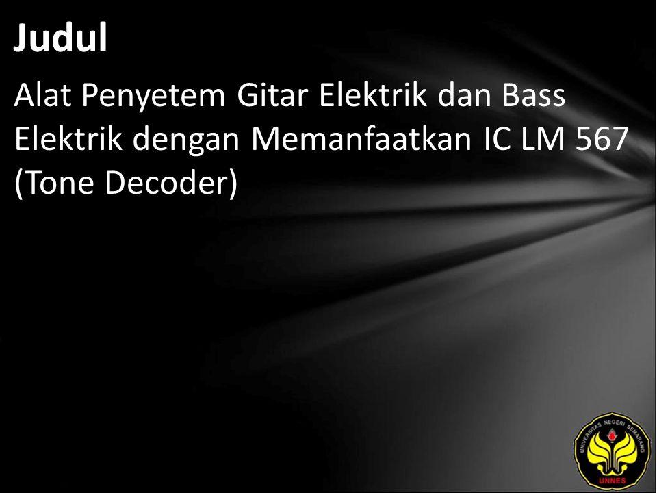 Judul Alat Penyetem Gitar Elektrik dan Bass Elektrik dengan Memanfaatkan IC LM 567 (Tone Decoder)