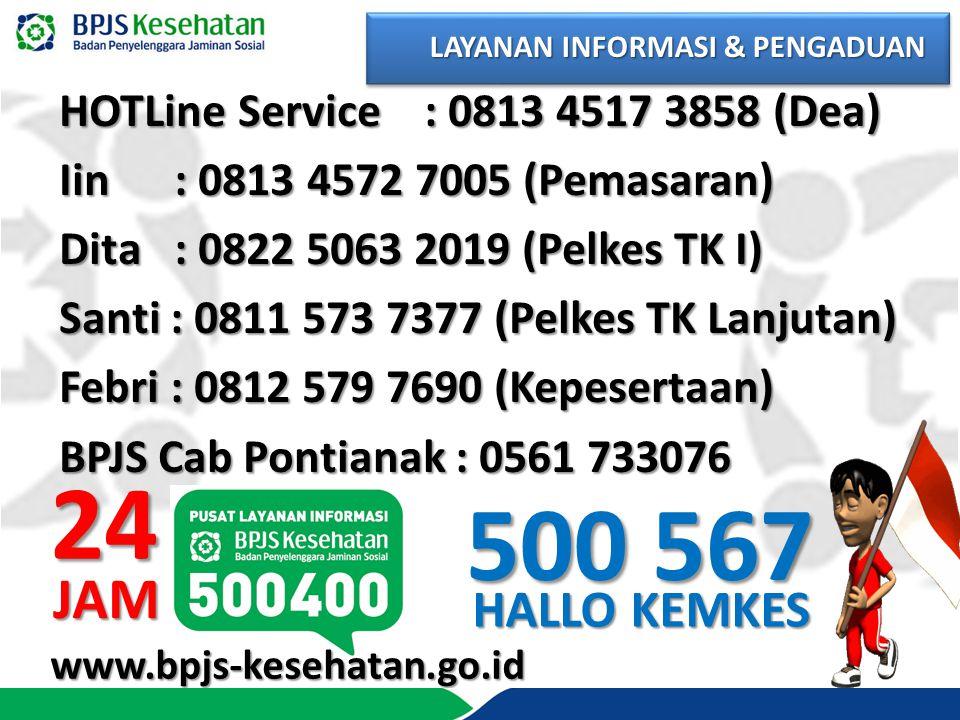 HOTLine Service : 0813 4517 3858 (Dea) Iin : 0813 4572 7005 (Pemasaran) Dita : 0822 5063 2019 (Pelkes TK I) Santi : 0811 573 7377 (Pelkes TK Lanjutan)