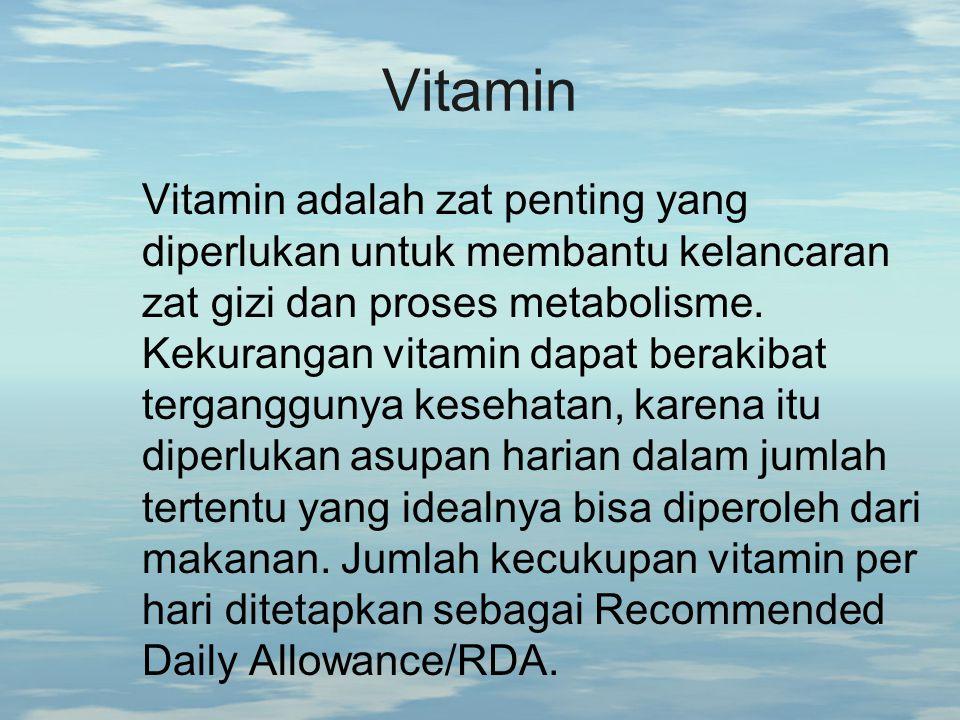 Vitamin Vitamin adalah zat penting yang diperlukan untuk membantu kelancaran zat gizi dan proses metabolisme. Kekurangan vitamin dapat berakibat terga