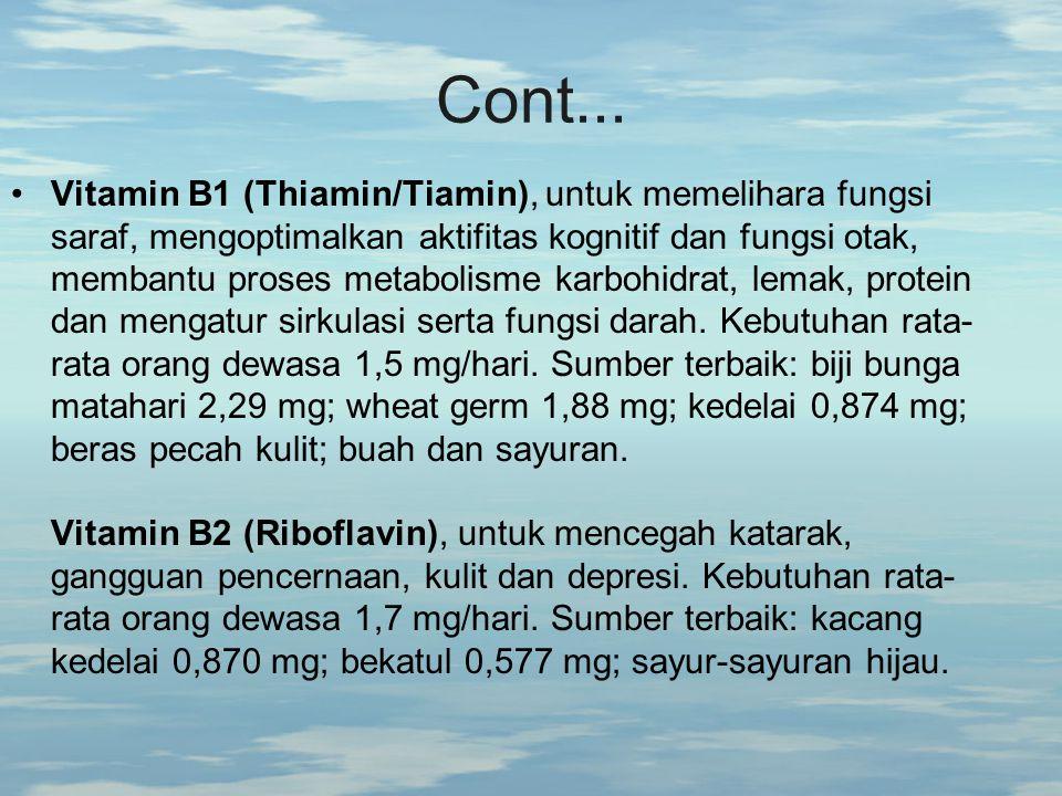 Cont... Vitamin B1 (Thiamin/Tiamin), untuk memelihara fungsi saraf, mengoptimalkan aktifitas kognitif dan fungsi otak, membantu proses metabolisme kar