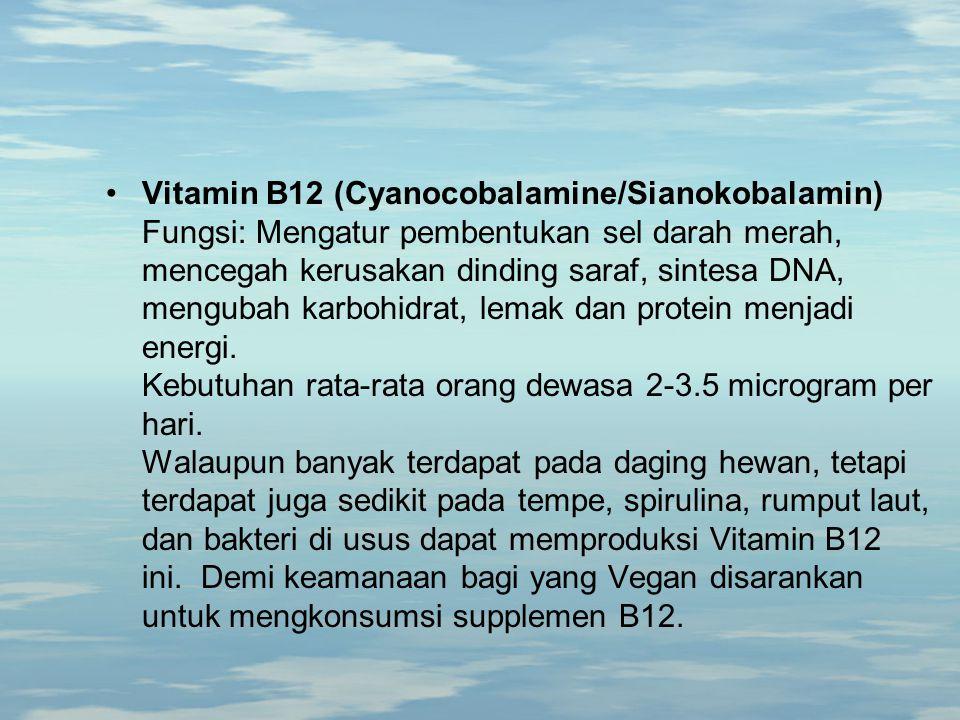 Vitamin B12 (Cyanocobalamine/Sianokobalamin) Fungsi: Mengatur pembentukan sel darah merah, mencegah kerusakan dinding saraf, sintesa DNA, mengubah kar