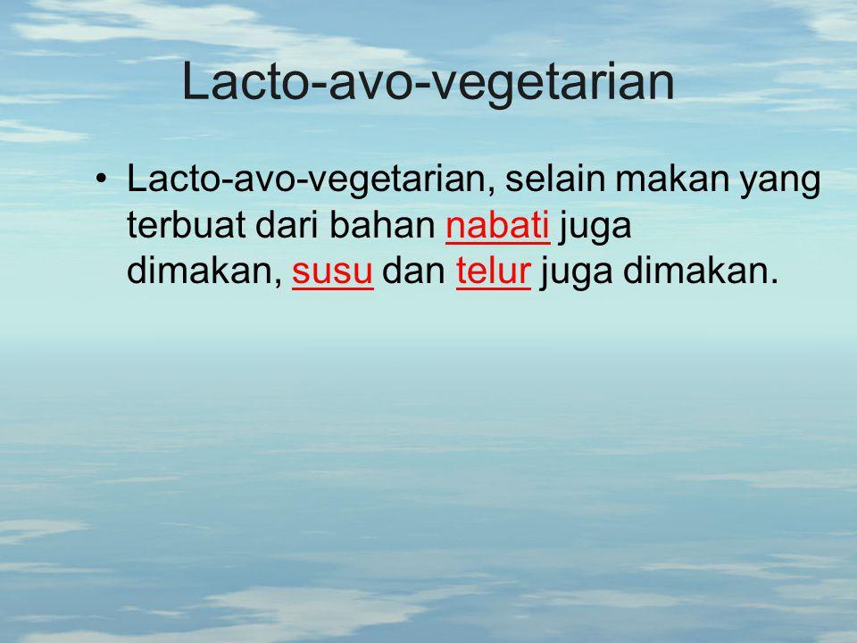 Lacto-avo-vegetarian Lacto-avo-vegetarian, selain makan yang terbuat dari bahan nabati juga dimakan, susu dan telur juga dimakan.nabatisusutelur