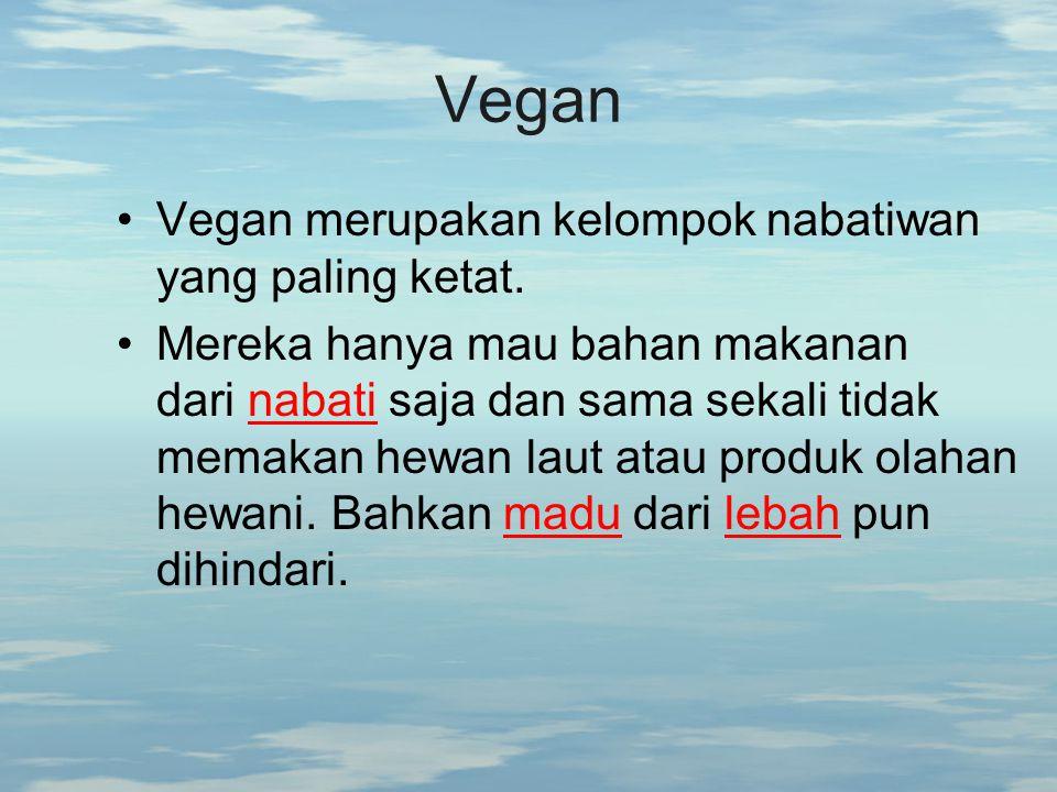 Vegan Vegan merupakan kelompok nabatiwan yang paling ketat. Mereka hanya mau bahan makanan dari nabati saja dan sama sekali tidak memakan hewan laut a