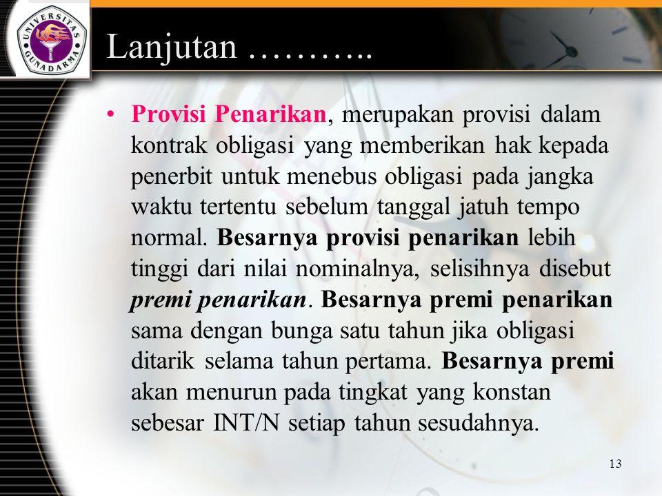 13 Lanjutan ……….. Provisi Penarikan, merupakan provisi dalam kontrak obligasi yang memberikan hak kepada penerbit untuk menebus obligasi pada jangka w