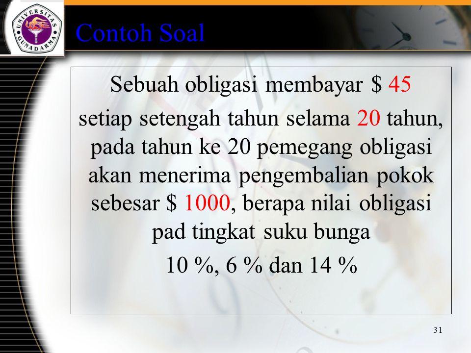 31 Contoh Soal Sebuah obligasi membayar $ 45 setiap setengah tahun selama 20 tahun, pada tahun ke 20 pemegang obligasi akan menerima pengembalian poko