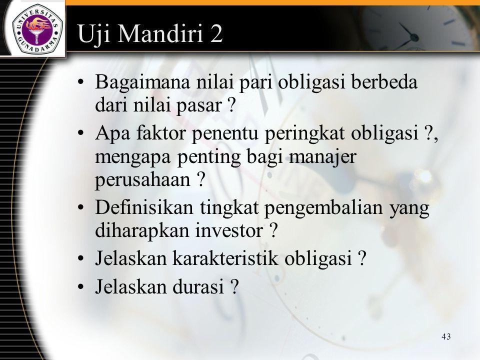 43 Uji Mandiri 2 Bagaimana nilai pari obligasi berbeda dari nilai pasar ? Apa faktor penentu peringkat obligasi ?, mengapa penting bagi manajer perusa