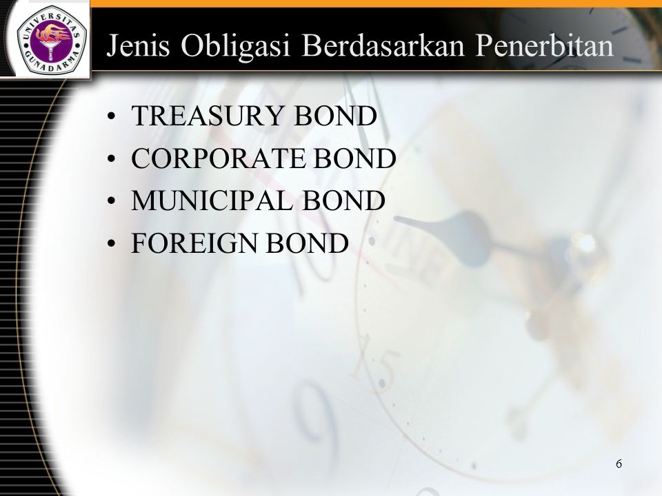 6 Jenis Obligasi Berdasarkan Penerbitan TREASURY BOND CORPORATE BOND MUNICIPAL BOND FOREIGN BOND