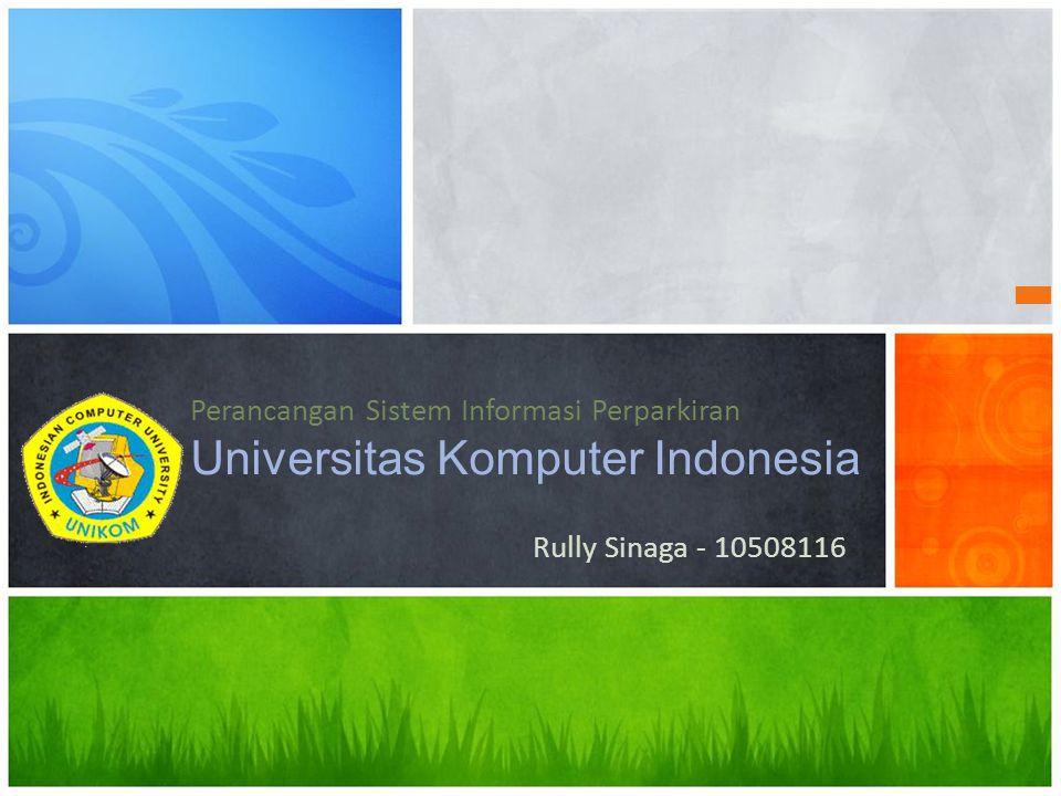 Rully Sinaga - 10508116 Perancangan Sistem Informasi Perparkiran Universitas Komputer Indonesia