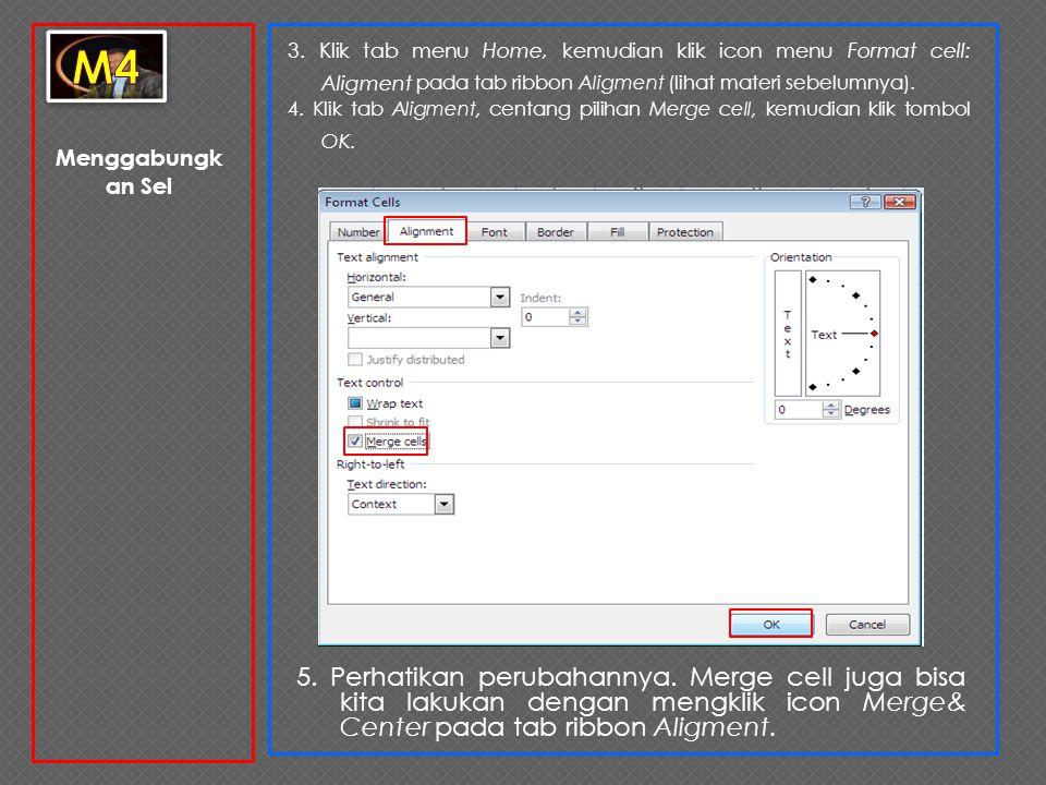 Menggabungk an Sel 3. Klik tab menu Home, kemudian klik icon menu Format cell: Aligment pada tab ribbon Aligment (lihat materi sebelumnya). 4. Klik ta