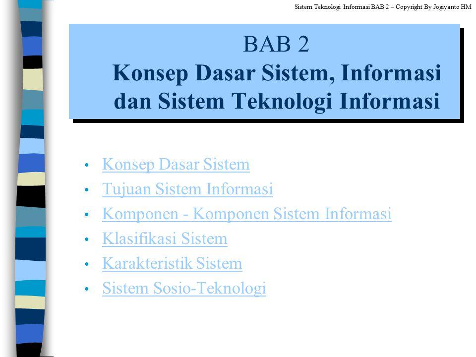 Konsep Dasar Sistem Tujuan Sistem Informasi Tujuan Sistem Informasi Komponen - Komponen Sistem Informasi Komponen - Komponen Sistem Informasi Klasifik