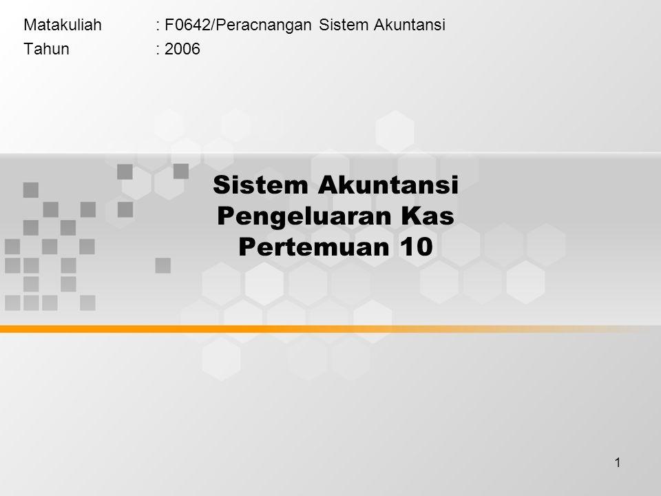 1 Sistem Akuntansi Pengeluaran Kas Pertemuan 10 Matakuliah: F0642/Peracnangan Sistem Akuntansi Tahun: 2006