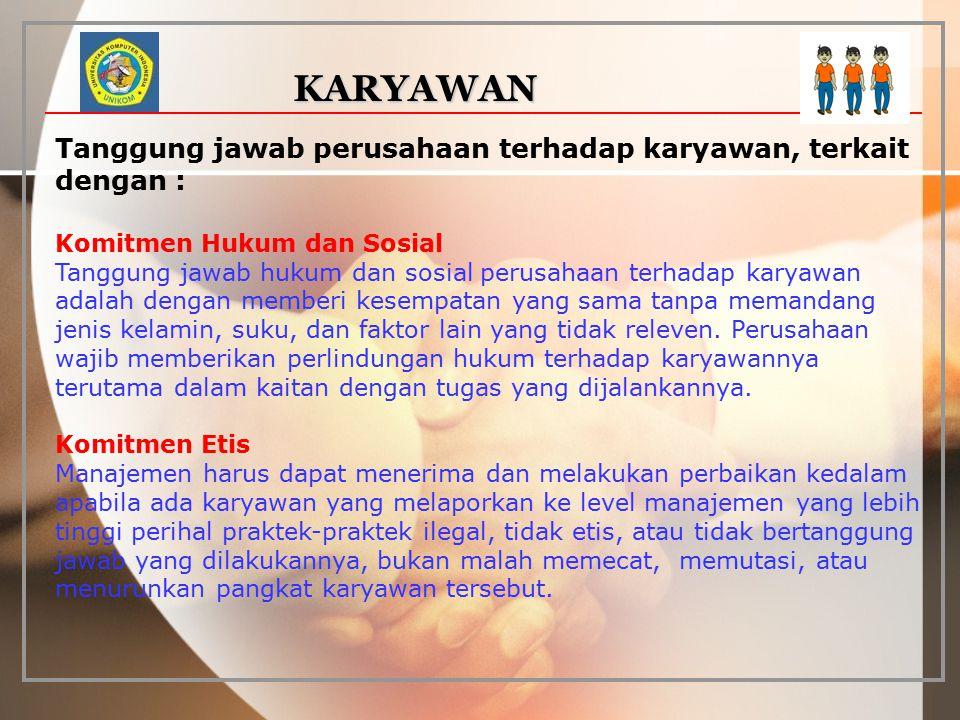 KARYAWAN Tanggung jawab perusahaan terhadap karyawan, terkait dengan : Komitmen Hukum dan Sosial Tanggung jawab hukum dan sosial perusahaan terhadap k
