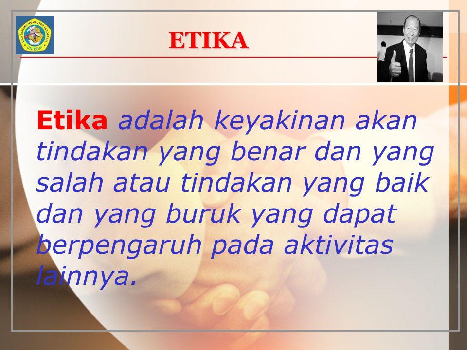 ETIKA Etika adalah keyakinan akan tindakan yang benar dan yang salah atau tindakan yang baik dan yang buruk yang dapat berpengaruh pada aktivitas lain