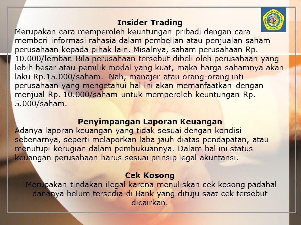 Insider Trading Merupakan cara memperoleh keuntungan pribadi dengan cara memberi informasi rahasia dalam pembelian atau penjualan saham perusahaan kep