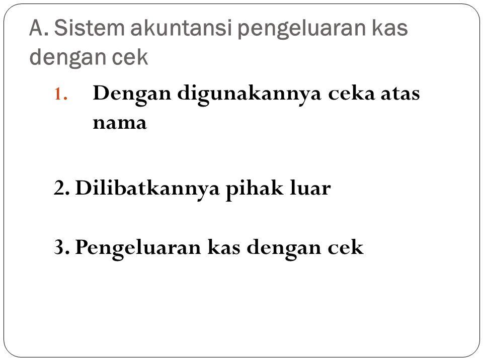 A.Sistem akuntansi pengeluaran kas dengan cek 1. Dengan digunakannya ceka atas nama 2.