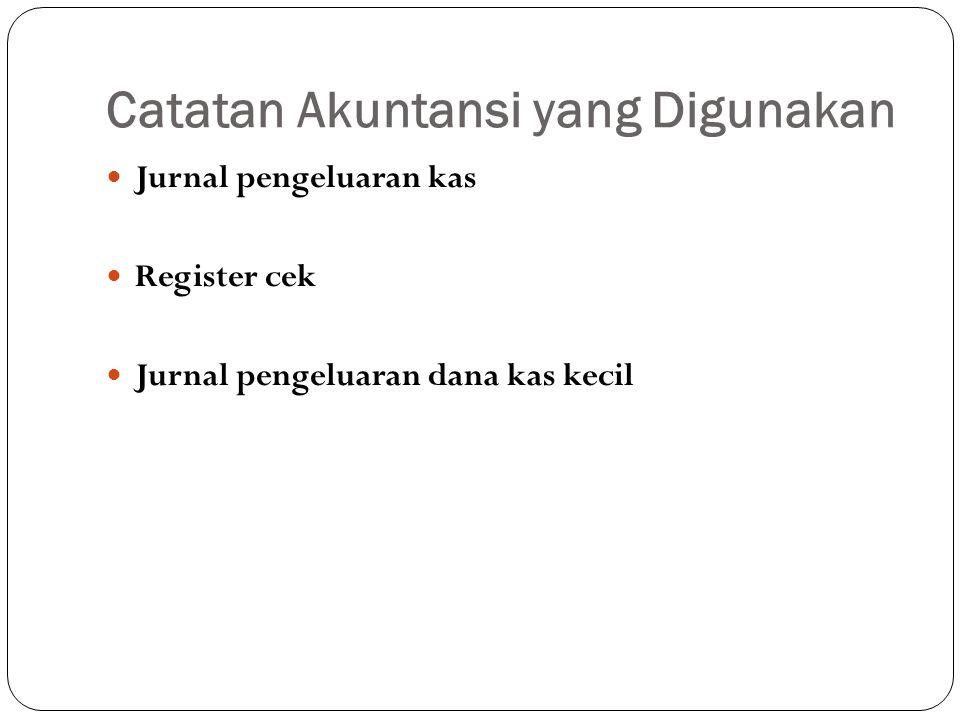 Catatan Akuntansi yang Digunakan Jurnal pengeluaran kas Register cek Jurnal pengeluaran dana kas kecil