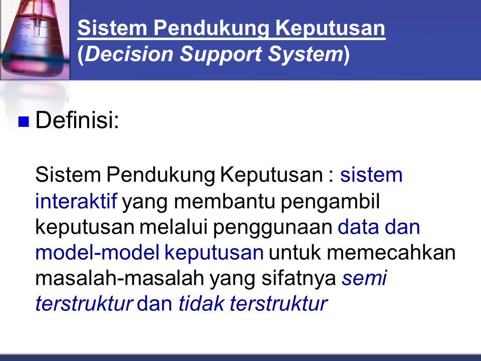 Sistem Pendukung Keputusan (Decision Support System) Definisi: Sistem Pendukung Keputusan : sistem interaktif yang membantu pengambil keputusan melalu